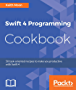Swift 4 Programming Cookbook: 50 task-oriented recipes to make you productive with Swift 4
