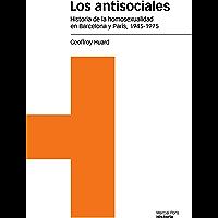 Los antisociales. Historia de la homosexualidad en Barcelona y París, 1945-1975 (Estudios nº 108) (Spanish Edition)