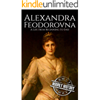 Alexandra Feodorovna: A Life From Beginning to End (English Edition)