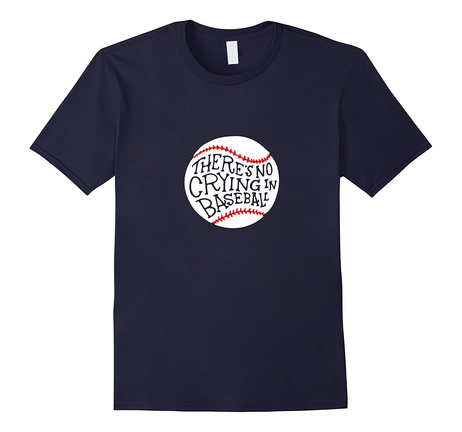 There Is No Crying In Baseball T-Shirt by Baseball T-Shirt-CD