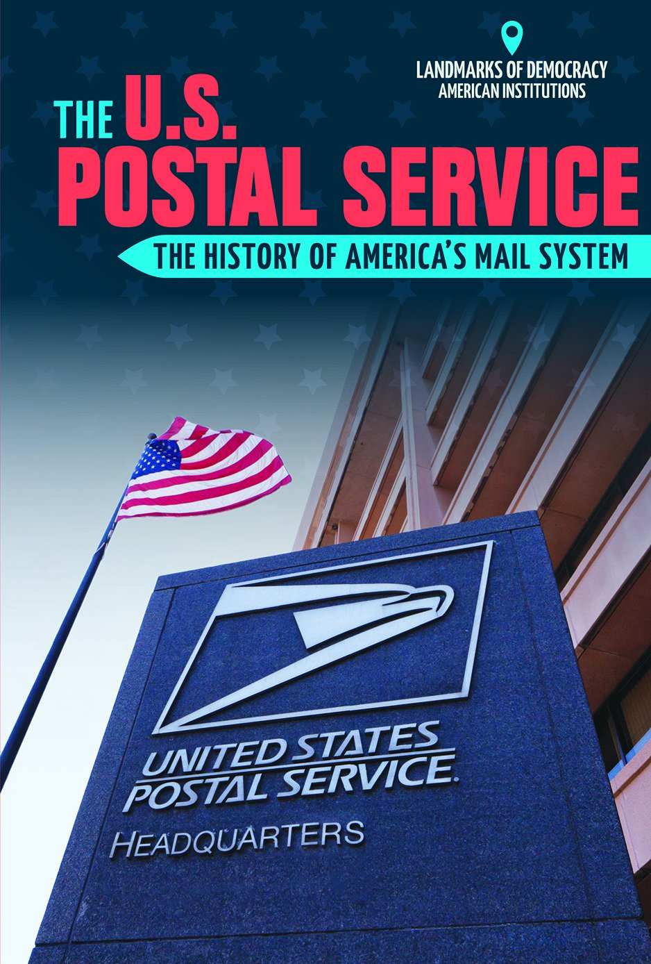 The U S Postal Service The History Of America S Mail System Landmarks Of Democracy American Institutions Uphall Margaret 9781508161059 Amazon Com Books