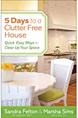 5 Days to a Clutter-Free House: Quick, Easy Ways to Clear Up Your Space Kindle Edition