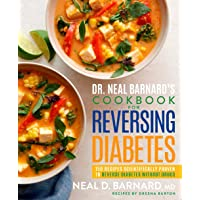 Dr. Neal Barnard's Cookbook for Reversing Diabetes: 150 Recipes Scientifically Proven...