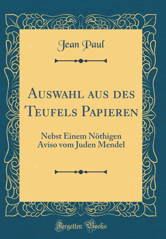 Auswahl aus des Teufels Papieren: Nebst Einem Nöthigen Aviso vom Juden Mendel (Classic Reprint)