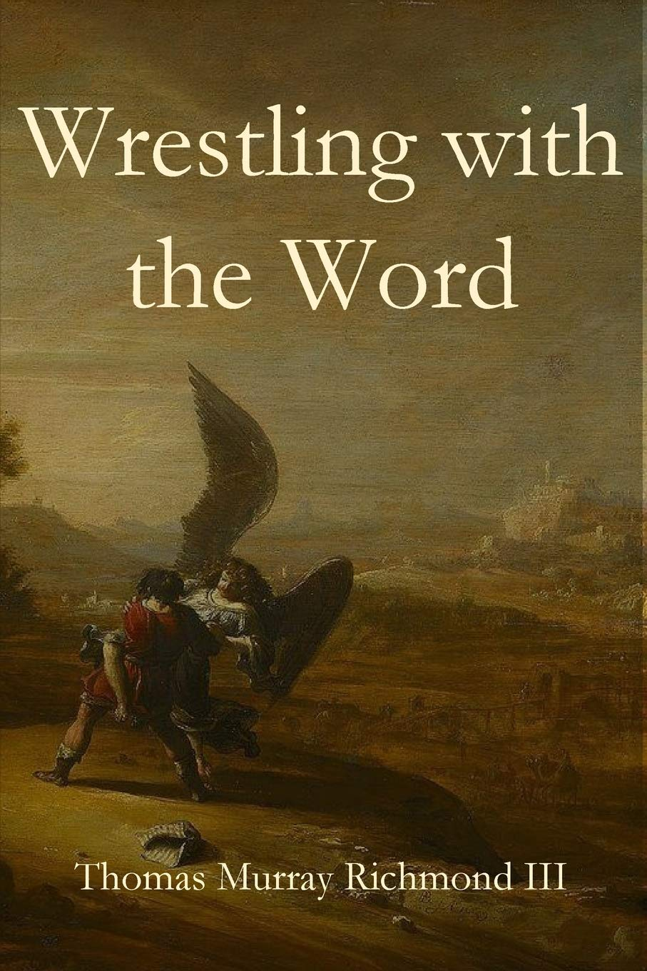 Wrestling with the Word: Thomas Murray Richmond: 9781949888010