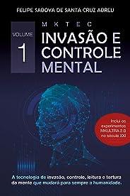 MKTEC Invasão e Controle Mental Volume 1: A tecnologia de invasão, controle, leitura e tortura da mente que mudará para sempr