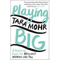Playing Big: For Women Who Want to Speak Up, Stand Out and Lead