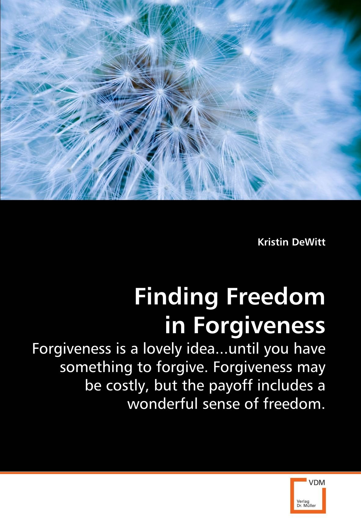Download Finding Freedom in Forgiveness: Forgiveness is a lovely idea...until you have something to forgive. Forgiveness may be costly, but the payoff includes a wonderful sense of freedom. PDF