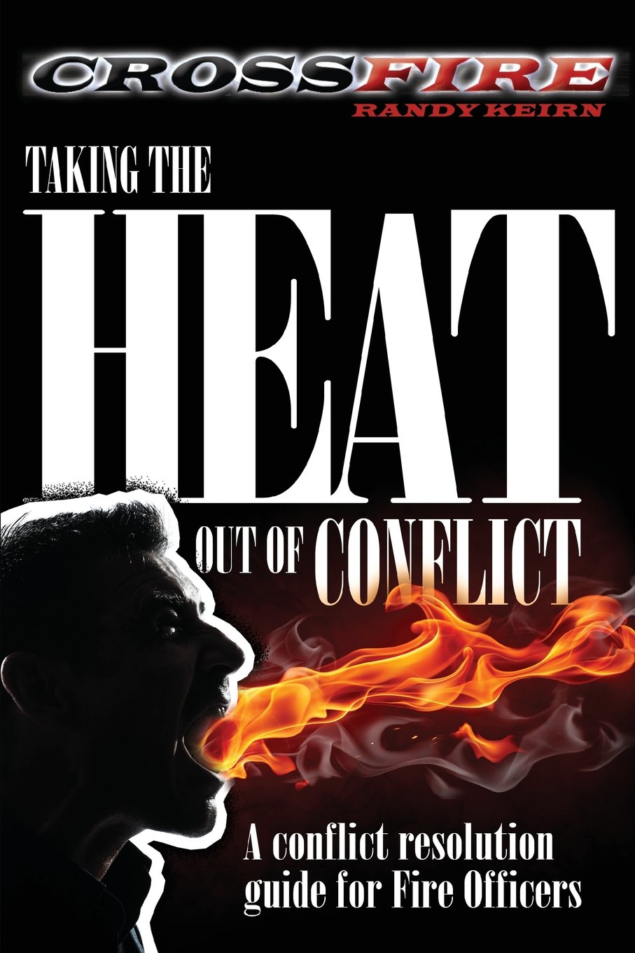 Read Online CROSSFire: Taking the Heat out of Conflict: A conflict resolution guide for Fire Officers PDF