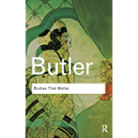 Bodies That Matter: On the Discursive Limits of Sex (Routledge Classics)