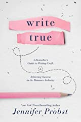Write True: A Bestseller's Guide to Writing Craft and Achieving Success in the Romance Industry Kindle Edition
