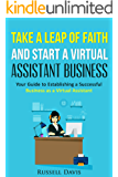 Virtual Assistant: Take a Leap of Faith And Start a Virtual Assistant Business (Your Guide to Establishing a Successful Business  As a Virtual Assistant) (English Edition)