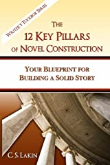 The 12 Key Pillars of Novel Construction: Your Blueprint for Building a Strong Story (The Writer's Toolbox Series) Paperback