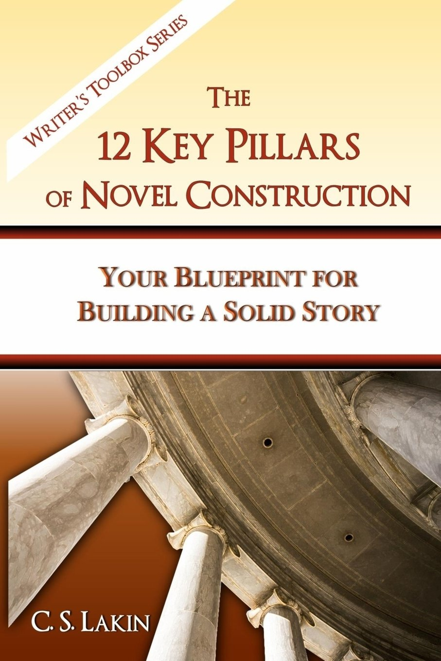The 12 key pillars of novel construction your blueprint for the 12 key pillars of novel construction your blueprint for building a strong story the writers toolbox series c s lakin 9780991389476 amazon malvernweather Images