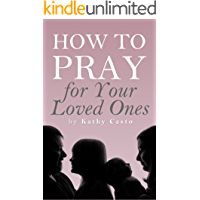 How to Pray for Your Loved Ones