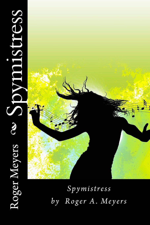 Download Spymistress: Spymistress by Roger A. Meyers (Volume 1) pdf