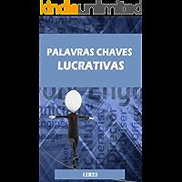 Palavras Chaves Lucrativas: Como Usar as Palavras Chaves Mais Eficientes Para Gerar Lucros (Seo Livro 1)