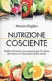 Nutrizione cosciente. Scelte alimentari consapevoli per la salute del corpo e il benessere della mente