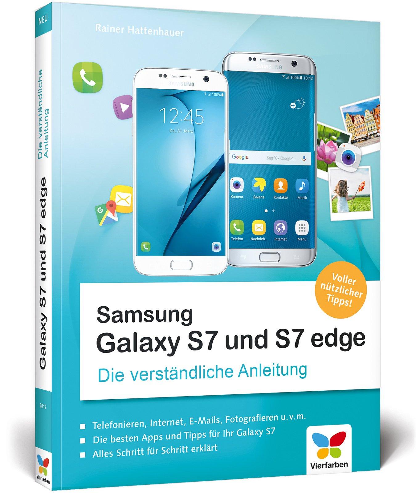 Samsung Galaxy S7 und S7 edge: Die verständliche Anleitung. Alle Android-Funktionen erklärt: Telefonie, Internet, E-Mails, Fotografieren, Musik, Video u. v. m. Mit App-Empfehlungen und Praxistipps. Broschiert – 27. Juni 2016 Rainer Hattenhauer Vierfarben 3