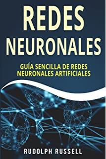 REDES NEURONALES: Guia Sencilla de Redes Neuronales Artificiales (Neural Networks in Spanish/ Neural
