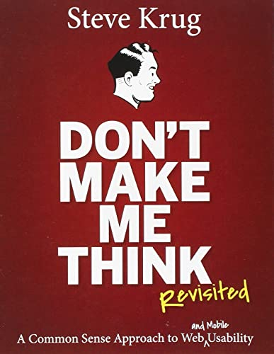 Don't Make Me Think; Revisited: A Common Sense Approach to Web Usability (3rd Edition)