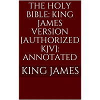 The Holy Bible: King James Version [Authorized KJV]: Annotated (English Edition)