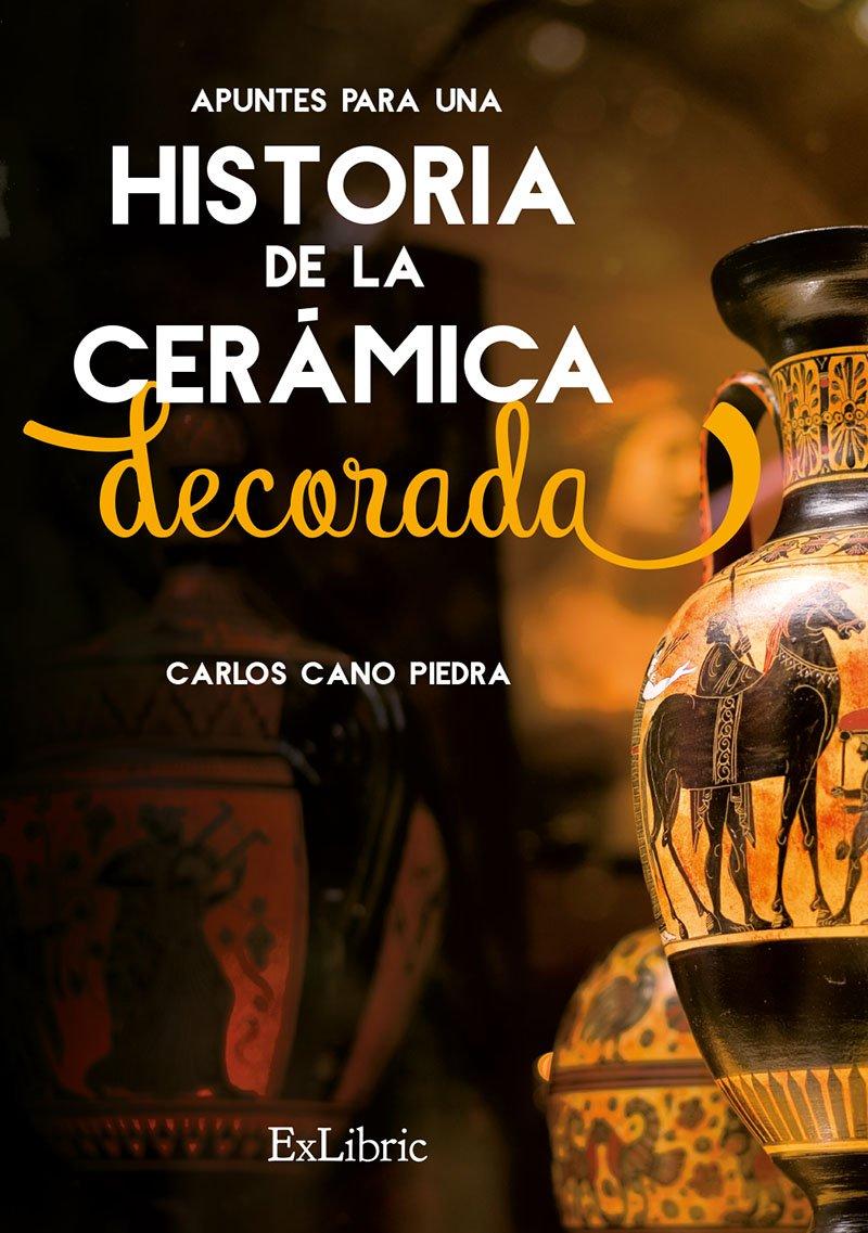 Apuntes para una Historia de la Cerámica Decorada: Amazon.es: Cano Piedra, Carlos: Libros
