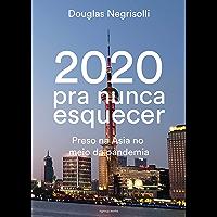 2020 pra nunca esquecer: Preso na Ásia no meio da pandemia (Portuguese Edition)