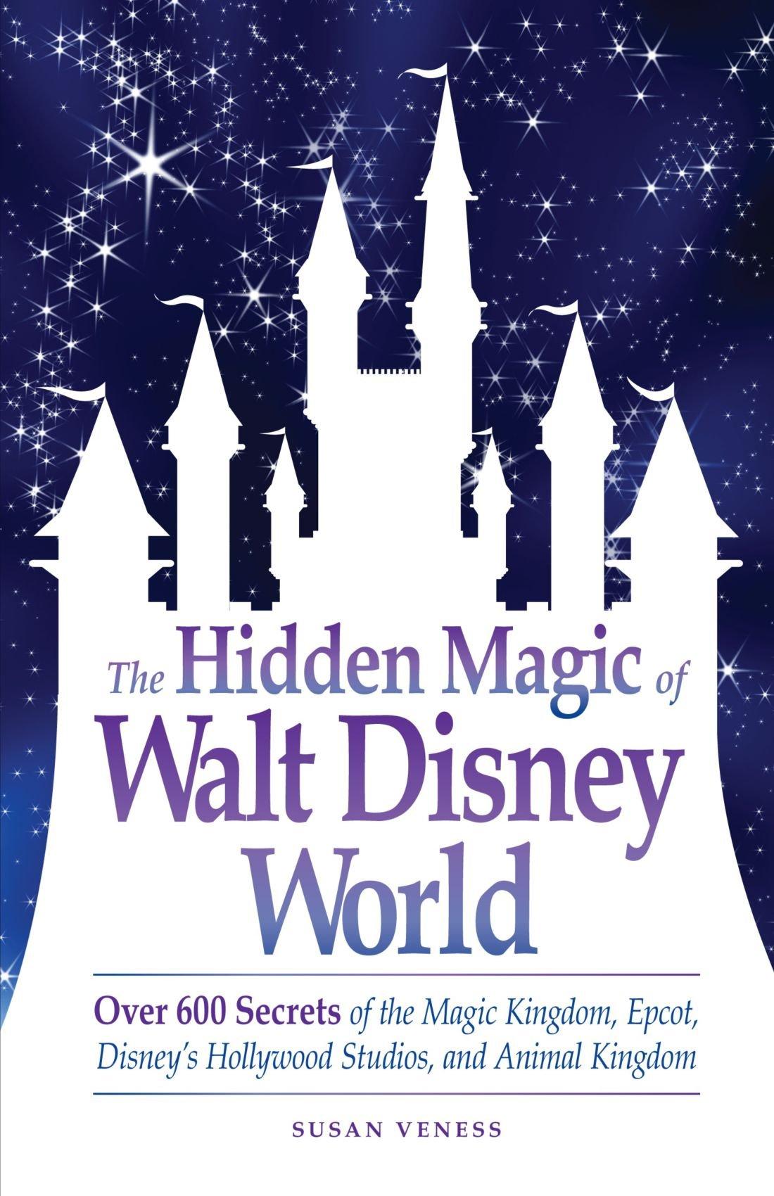 The Hidden Magic Of Walt Disney World Over 600 Secrets Of The Magic