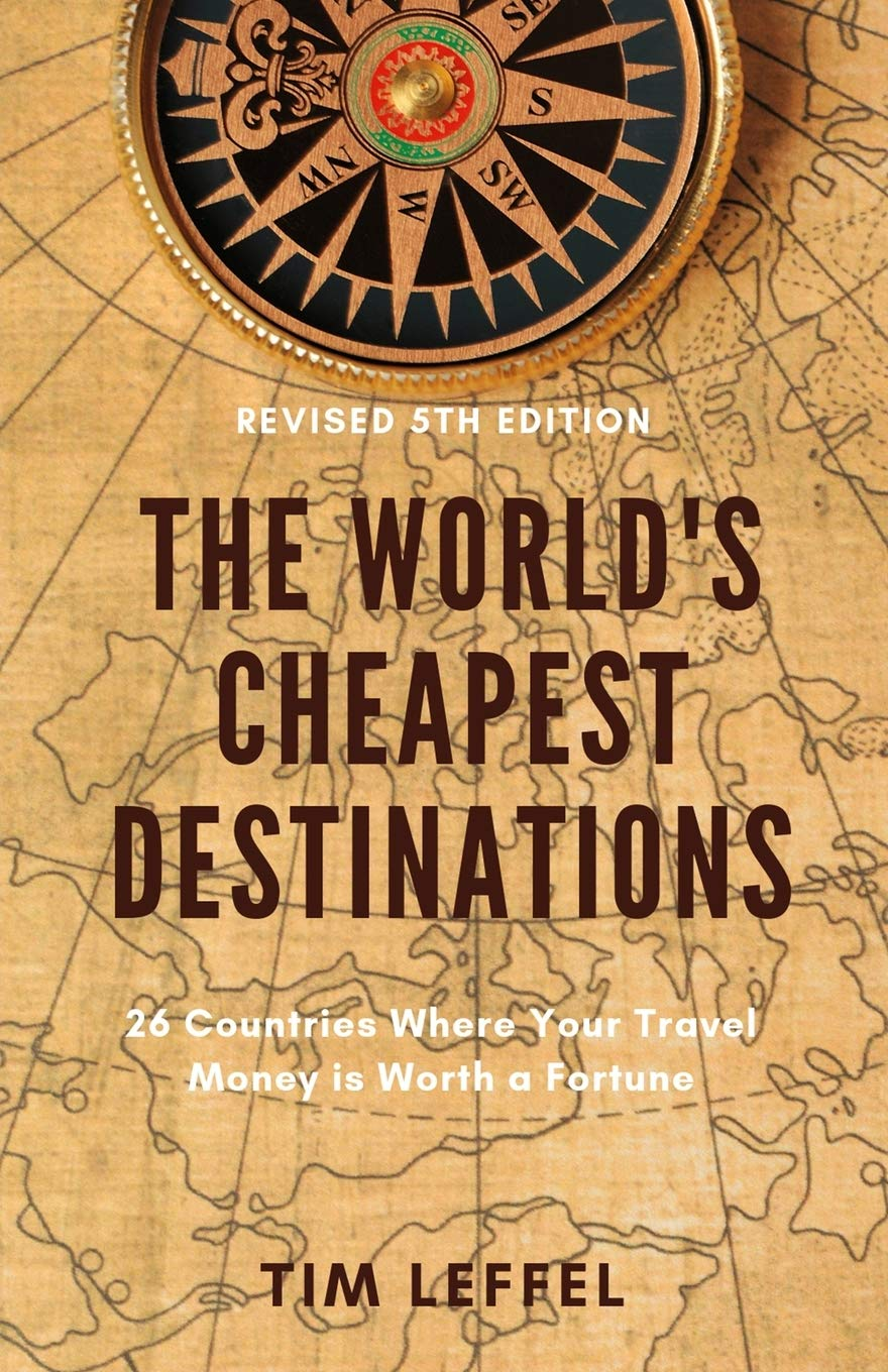 The World's Cheapest Destinations by Tim Leffel