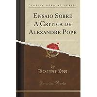 Ensaio Sobre A Critica de Alexandre Pope (Classic Reprint)