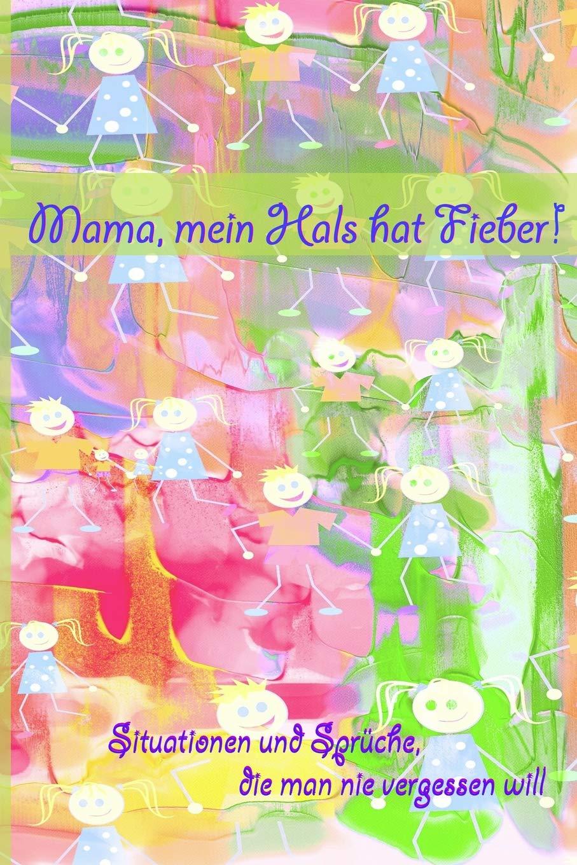 Mama Mein Hals Hat Fieber Situationen Und Sprüche Die Man