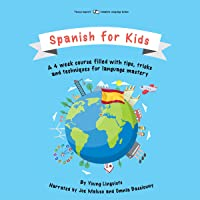Spanish for Kids: A 4-Week Course Filled with Tips, Tricks and Techniques for Language Mastery