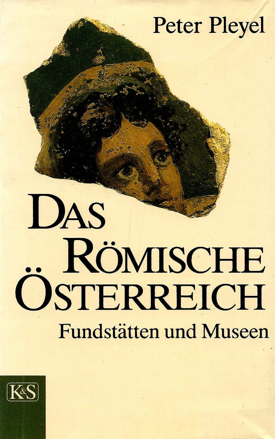 Das römische Österreich. Fundstätten und Museen