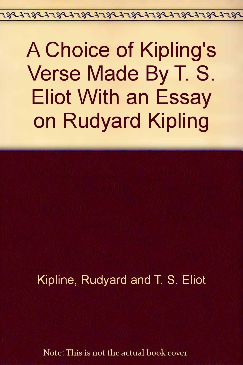 Essay Writing Thesis Statement A Choice Of Kiplings Verse Made By T S Eliot With An Essay On Rudyard  Kipling Rudyard And T S Eliot Kipline Amazoncom Books The Thesis Statement Of An Essay Must Be also High School Essay Examples A Choice Of Kiplings Verse Made By T S Eliot With An Essay On  Argumentative Essay Topics For High School