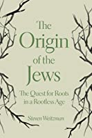 The Origin Of The Jews: The Quest For Roots In A