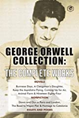 The Complete Works of George Orwell: Novels, Poetry, Essays: (1984, Animal Farm, Keep the Aspidistra Flying, A Clergyman's Daughter, Burmese Days, Down ... Over 50 Essays and Over 10 Poems) Kindle Edition