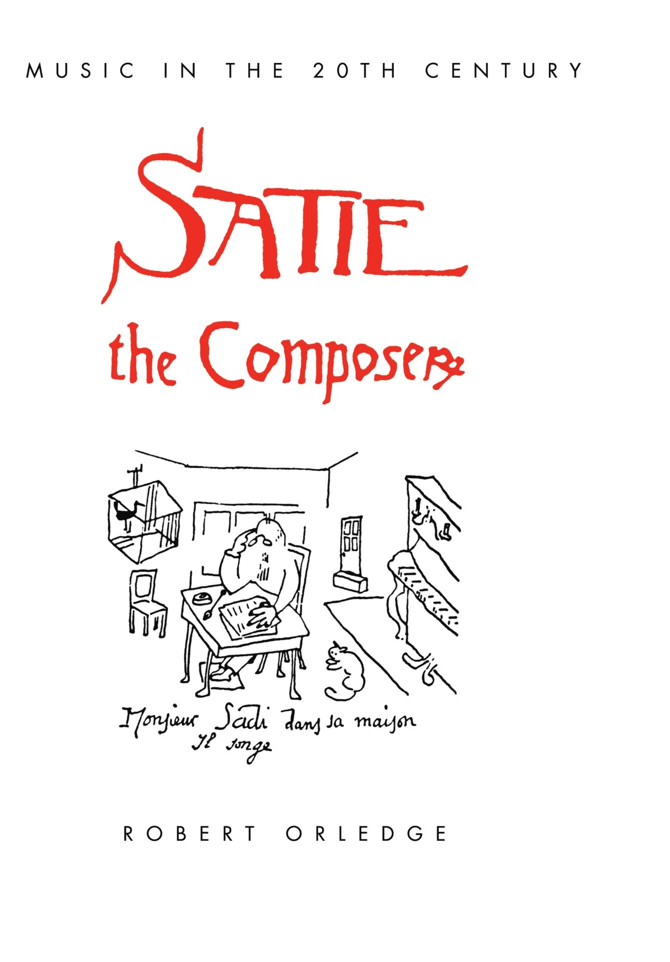 Satie the Composer (Music in the Twentieth Century) PDF