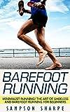 Barefoot Running: Minimalist Running! The Art of Shoeless and Barefoot Running for Beginners (Barefoot Running - Minimalist - Jogging - Track and Field - Running) (English Edition)