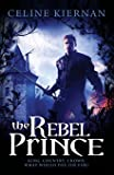 The Rebel Prince (The Moorehawke Trilogy)
