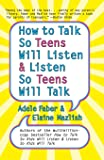 How to Talk So Teens Will Listen and Listen So Teens Will Ta