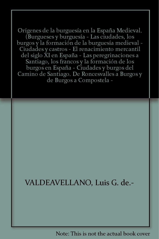 Orígenes de la burguesía en la España Medieval. Burgueses y burguesía - Las ...: Amazon.es: VALDEAVELLANO, Luis G. de.-: Libros