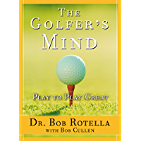 The Golfer's Mind: Play to Play Great (English Edition)