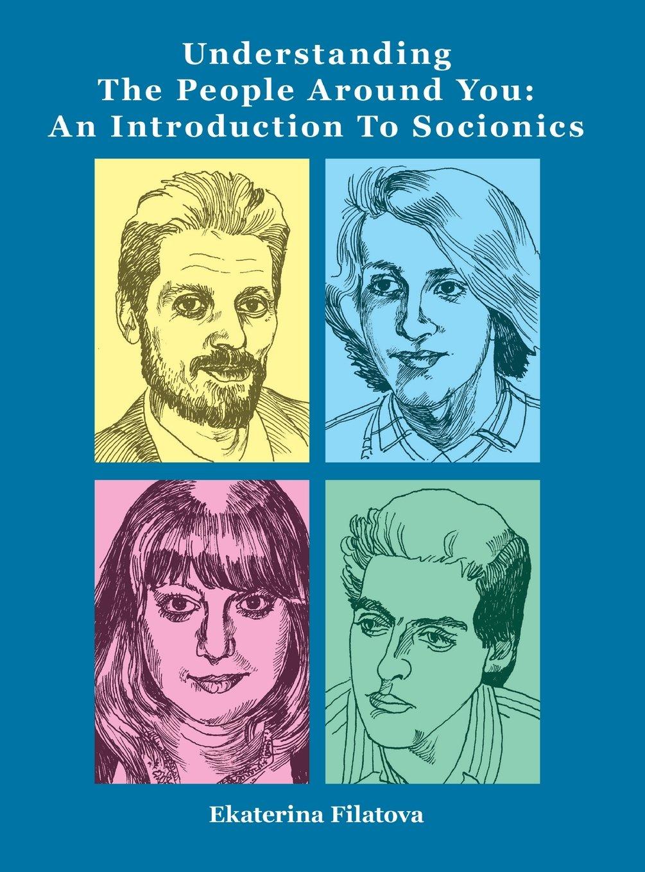 Understanding the People Around You: An Introduction to Socionics:  Ekaterina Sergeevna Filatova: 9781942891499: Amazon.com: Books