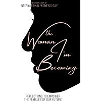 The Woman I'm Becoming: Reflections to Empower the Females of Our Future