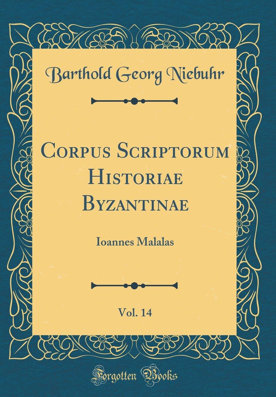 Download Corpus Scriptorum Historiae Byzantinae, Vol. 14: Ioannes Malalas (Classic Reprint) (Latin Edition) pdf epub