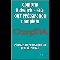 CompTIA Network + N10-007 Préparation Complète : réussir votre examen du premier essai (French Edition)