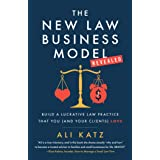 The New Law Business Model: Build a Lucrative Law Practice That You (and Your Clients) Love
