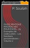 GUIDE PRATIQUE MACROS VBA POUR EXCEL : 25 Exemples de codes utiles - Les fonctions personnalisées - Volume 2