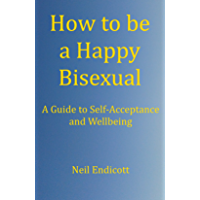 How to be a Happy Bisexual: A Guide to Self-Acceptance and Wellbeing